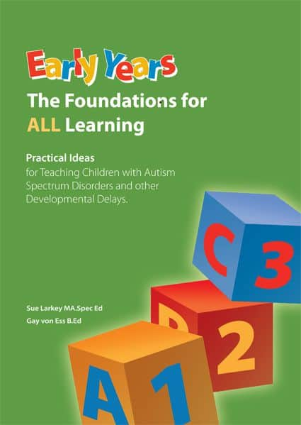 Book titled: Early Years, The Foundations for ALL Learning; Practical Ideas for teaching children with Autism Spectrum Disorders and other developmental delays, by Sue Larkey and Gay von Ess