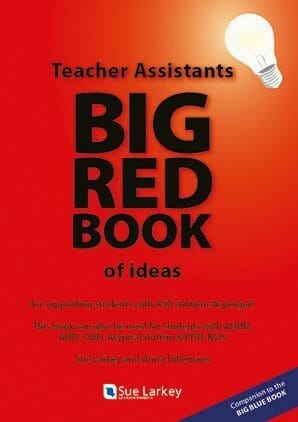 Book titled: Teacher Assistants Big Red Book of ideas; for supporting students with Autism, Aspergers, ADHD, ODD and other developmental disorders, by Sue Larkey and Anna Tullemans