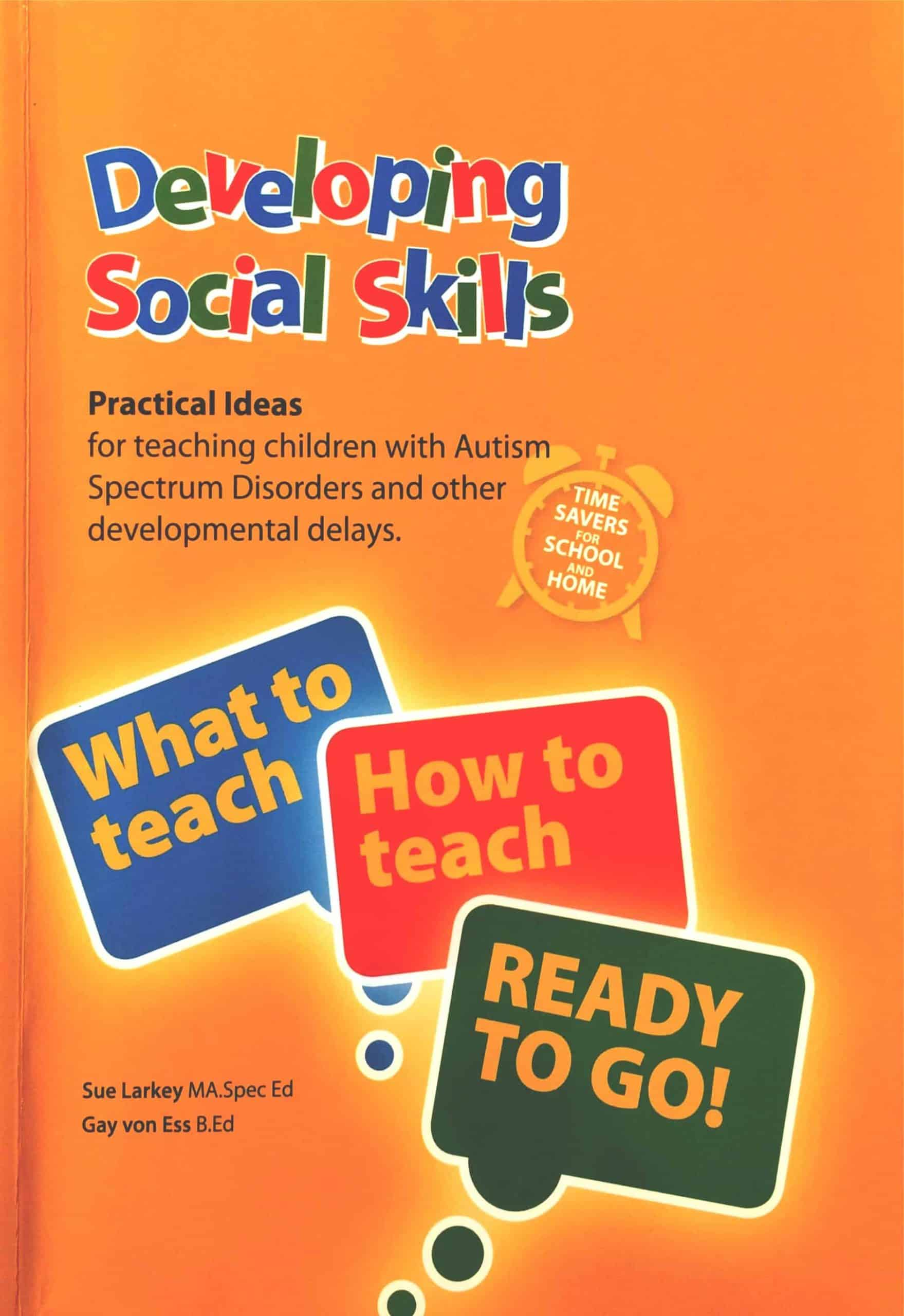 Book titled: Developing Social Skills; Practical Ideas for teaching children with Autism Spectrum Disorders and other developmental delays, by Sue Larkey and Gay von Ess